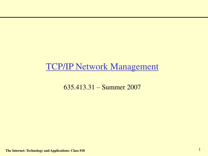 Tcp ip network management 635 413 31 summer 2007