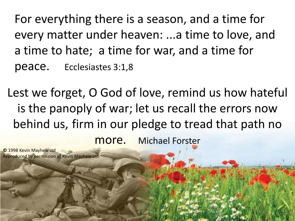 For everything there is a season, and a time for every matter under heaven: ...a time to love, and a time to hate;  a time for war, and a time for peace.