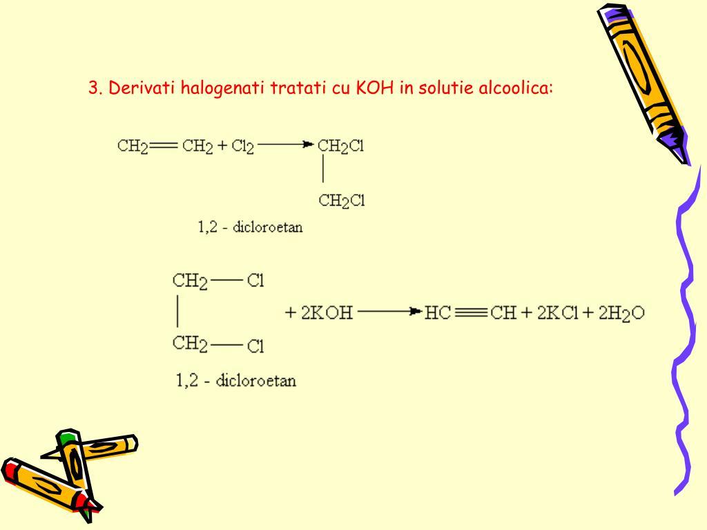 3. Derivati halogenati tratati cu KOH in solutie alcoolica: