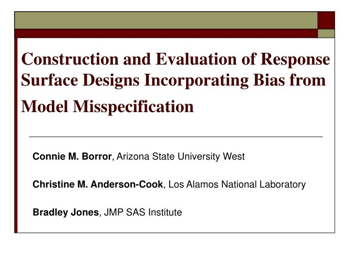 Construction and Evaluation of Response Surface Designs Incorporating Bias from Model Misspecificati...