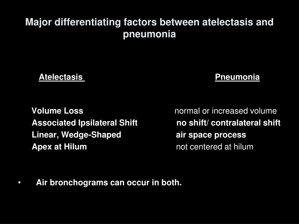 Major differentiating factors between atelectasis and pneumonia