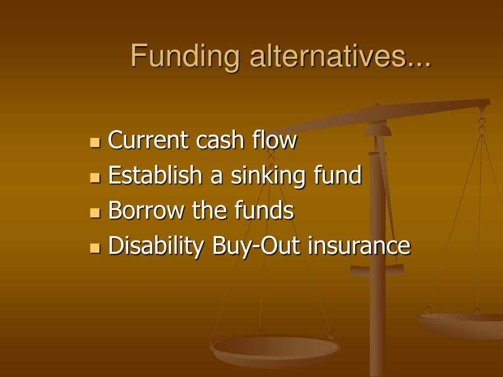 Funding alternatives...