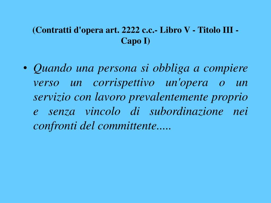 (Contratti d'opera art. 2222 c.c.- Libro V - Titolo III - Capo I)