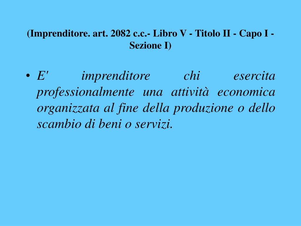 (Imprenditore. art. 2082 c.c.- Libro V - Titolo II - Capo I - Sezione I)