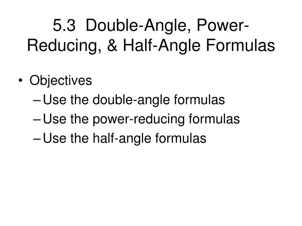 5.3  Double-Angle, Power-Reducing, & Half-Angle Formulas