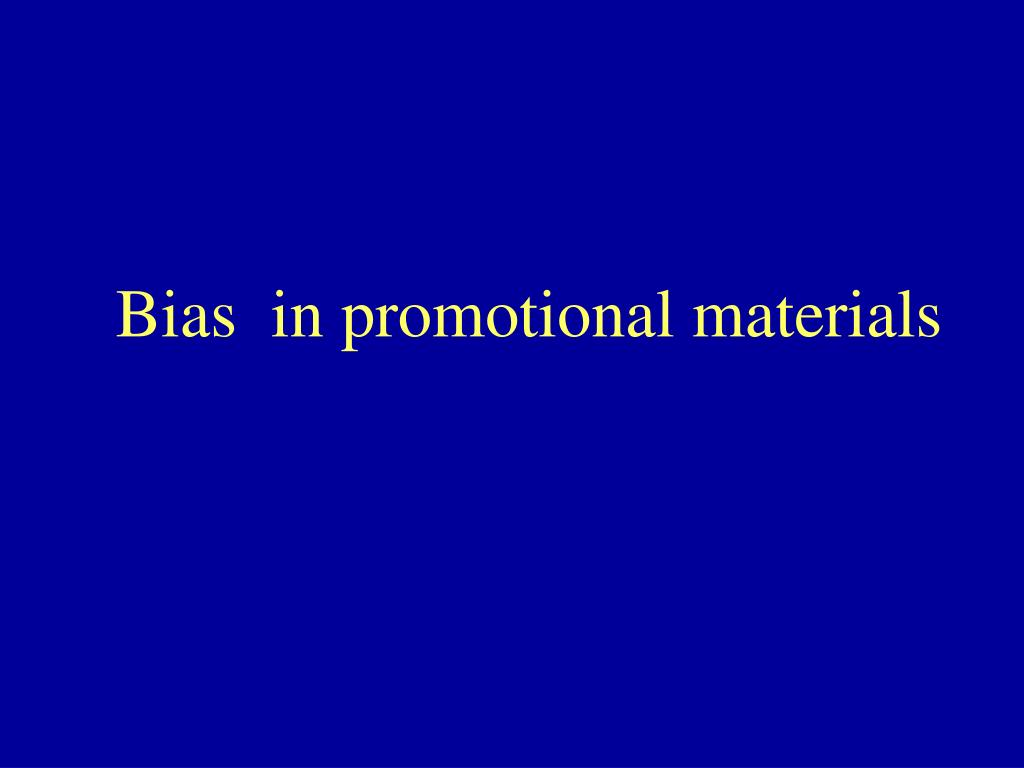 Bias  in promotional materials