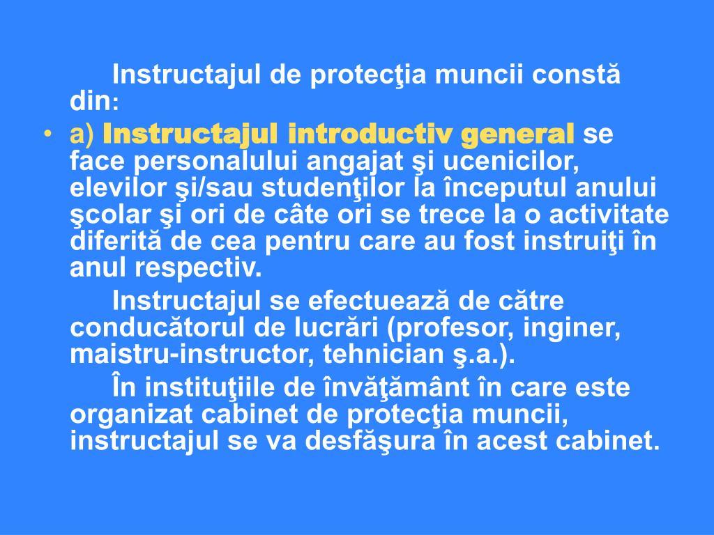 Instructajul de protecţia muncii constă din