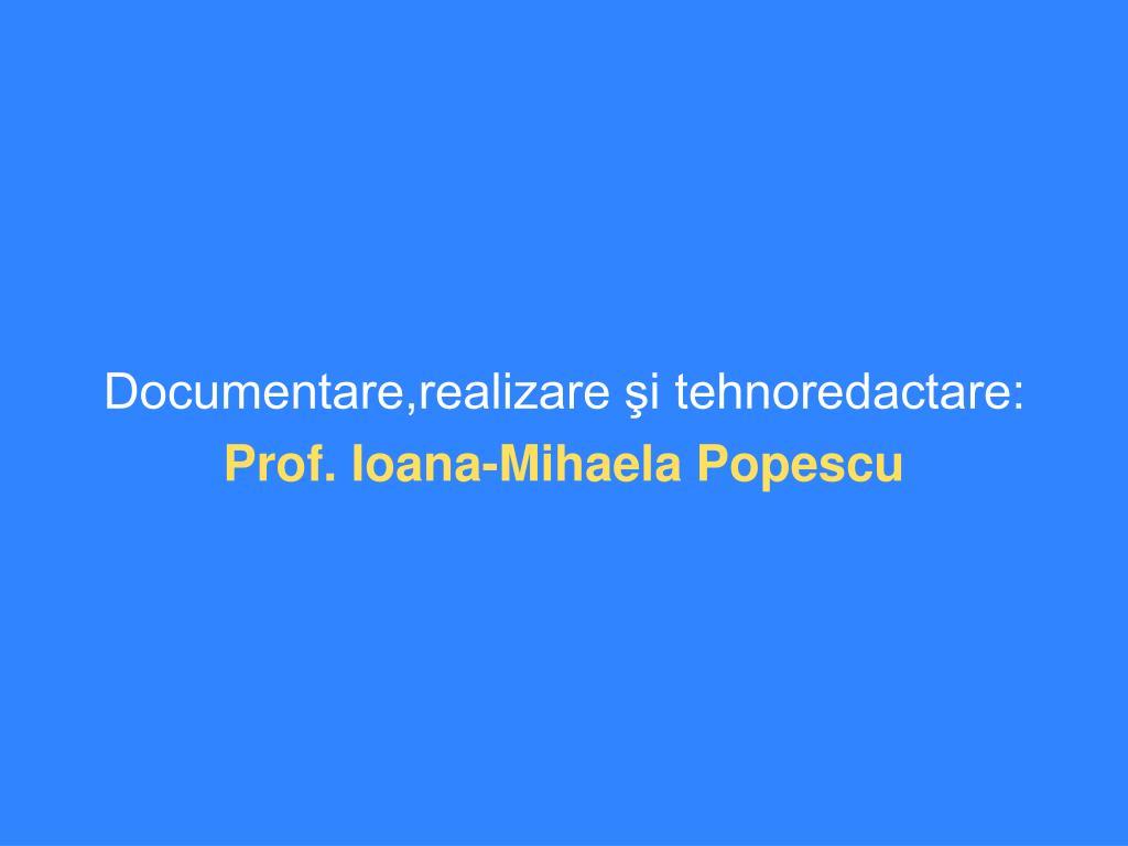Documentare,realizare şi tehnoredactare: