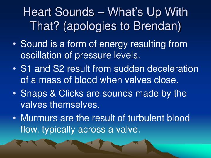 Heart sounds what s up with that apologies to brendan