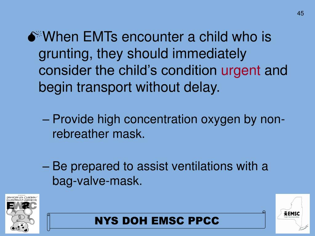 When EMTs encounter a child who is grunting, they should immediately consider the child's condition