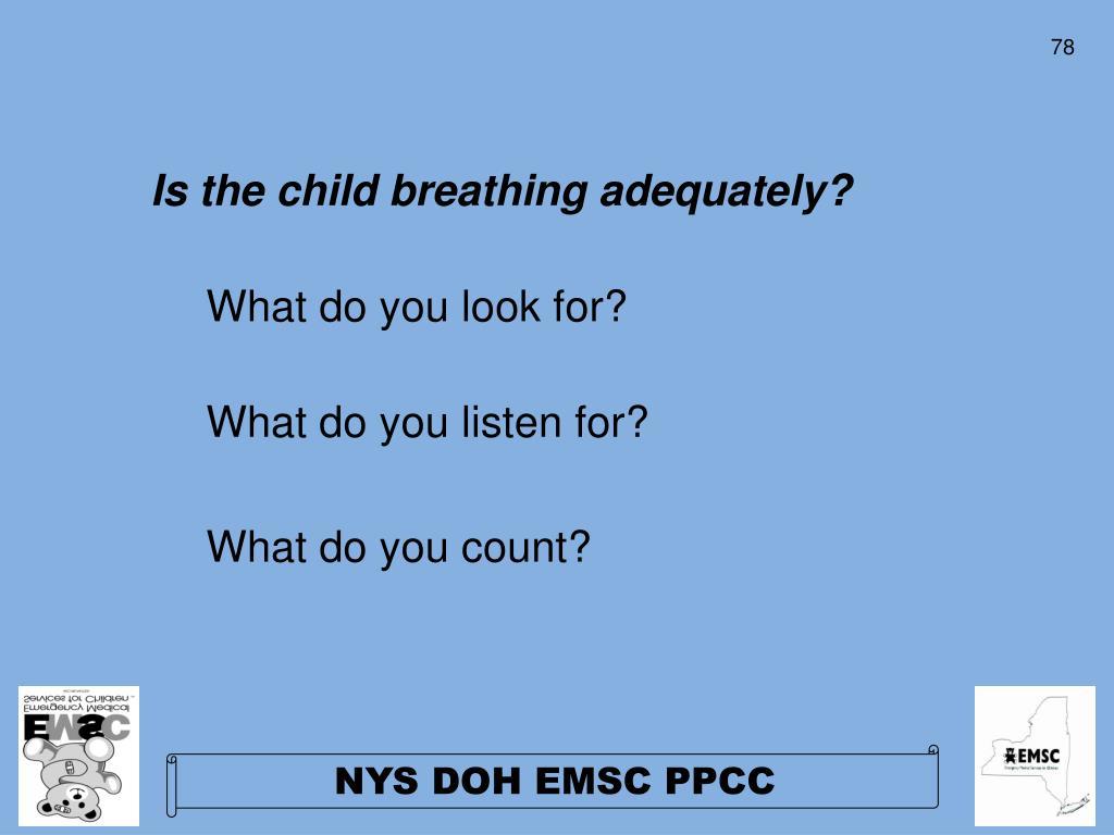 Is the child breathing adequately?