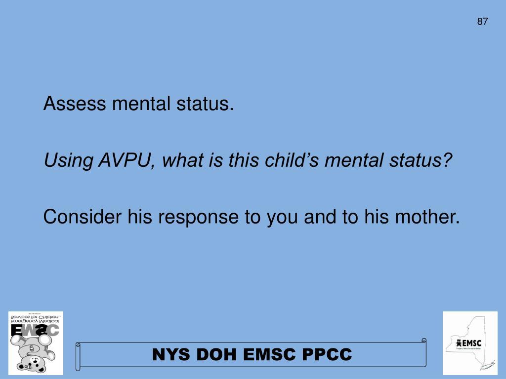 Assess mental status.