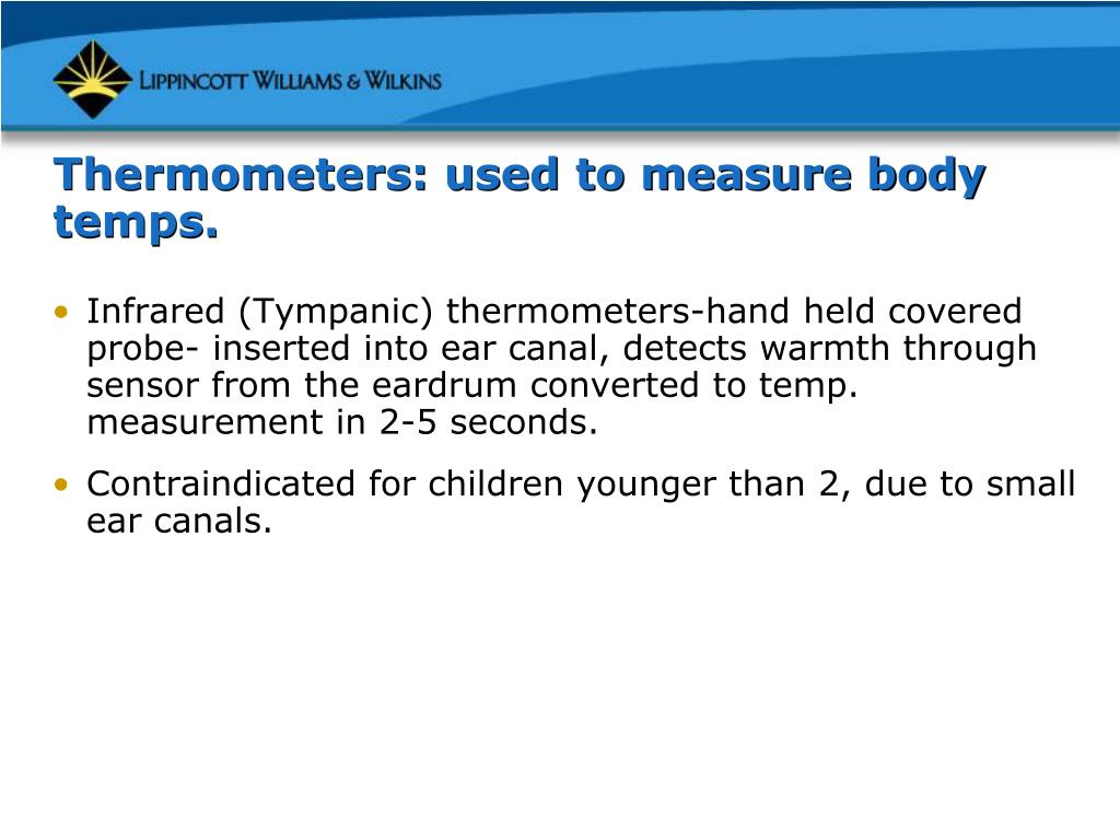 Thermometers: used to measure body temps.