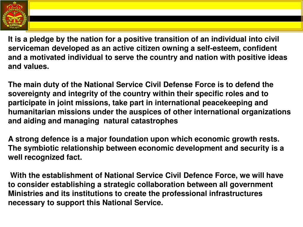It is a pledge by the nation for a positive transition of an individual into civil serviceman developed as an active citizen owning a self-esteem, confident and a motivated individual to serve the country and nation with positive ideas and values.
