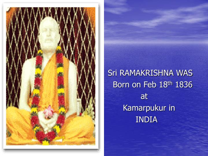Sri RAMAKRISHNA WAS
