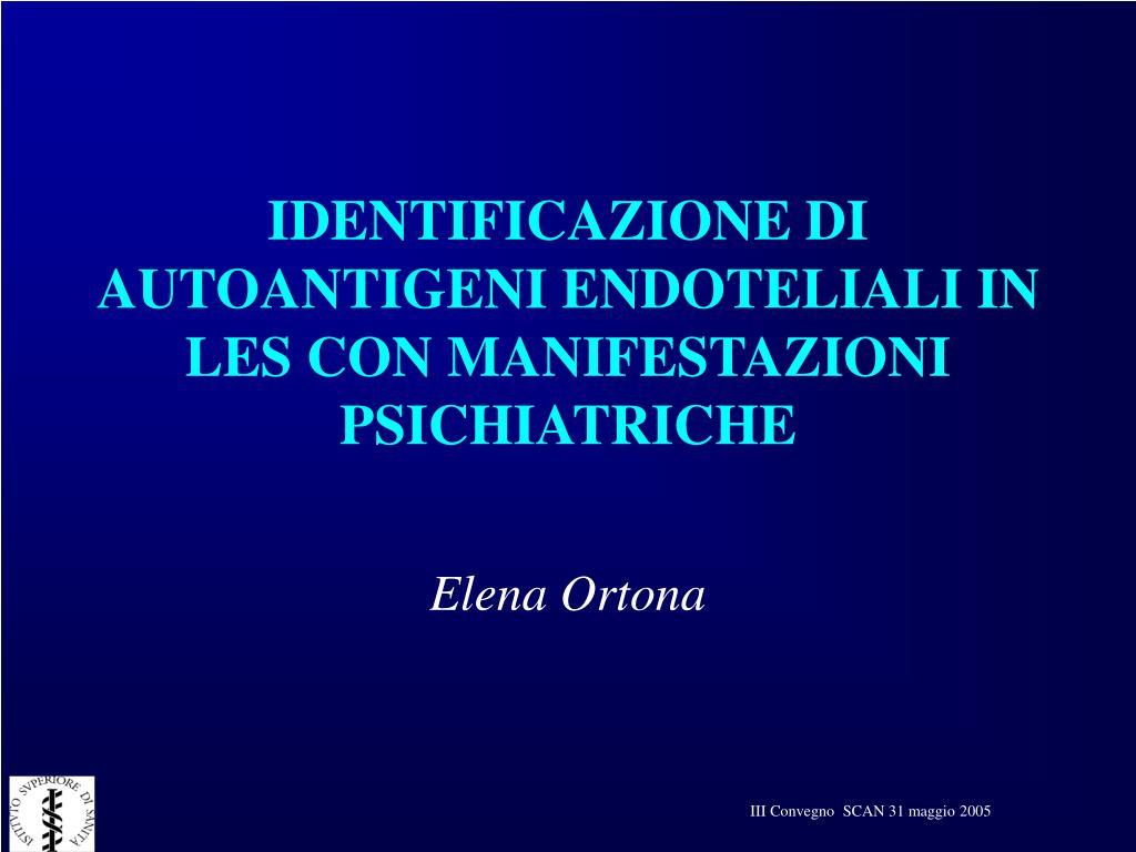 IDENTIFICAZIONE DI AUTOANTIGENI ENDOTELIALI IN LES CON MANIFESTAZIONI PSICHIATRICHE