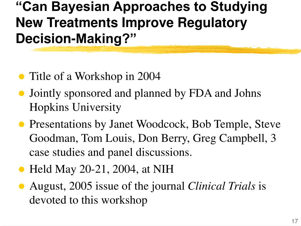 """""""Can Bayesian Approaches to Studying New Treatments Improve Regulatory Decision-Making?"""""""