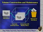 volume construction and maintenance