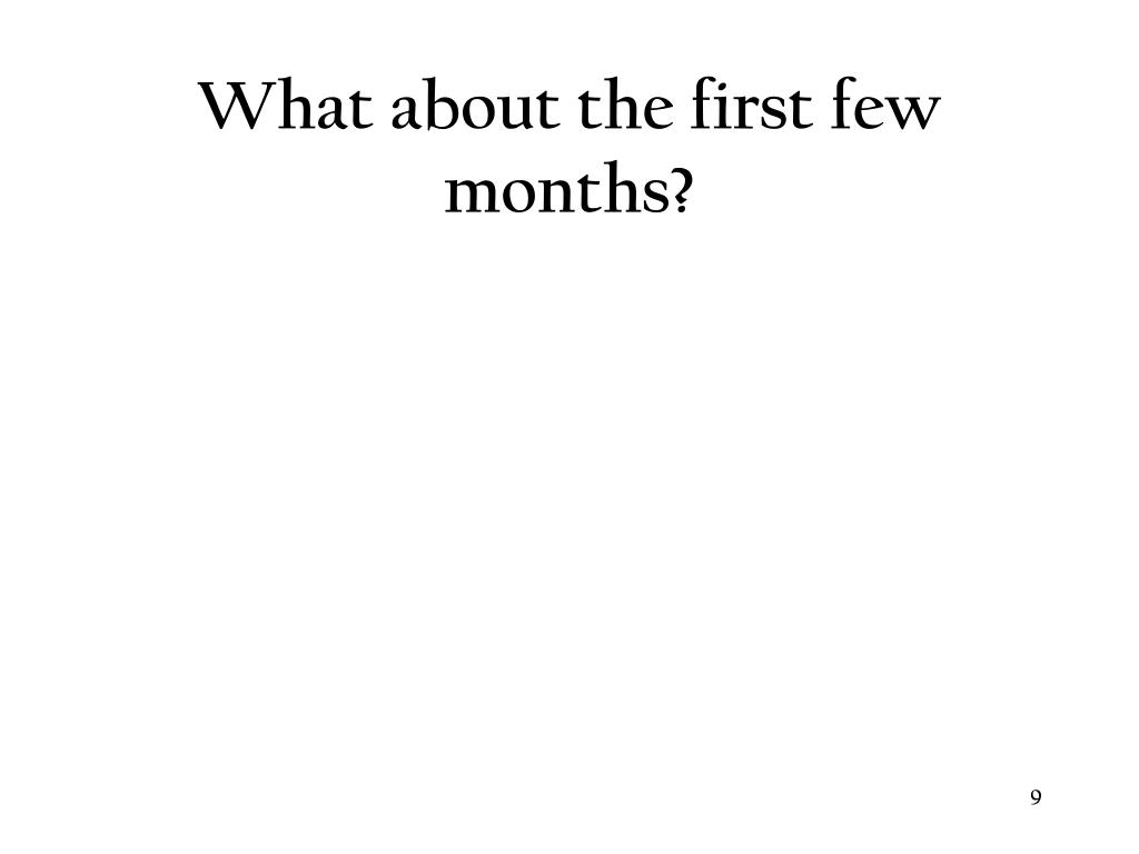 What about the first few months?