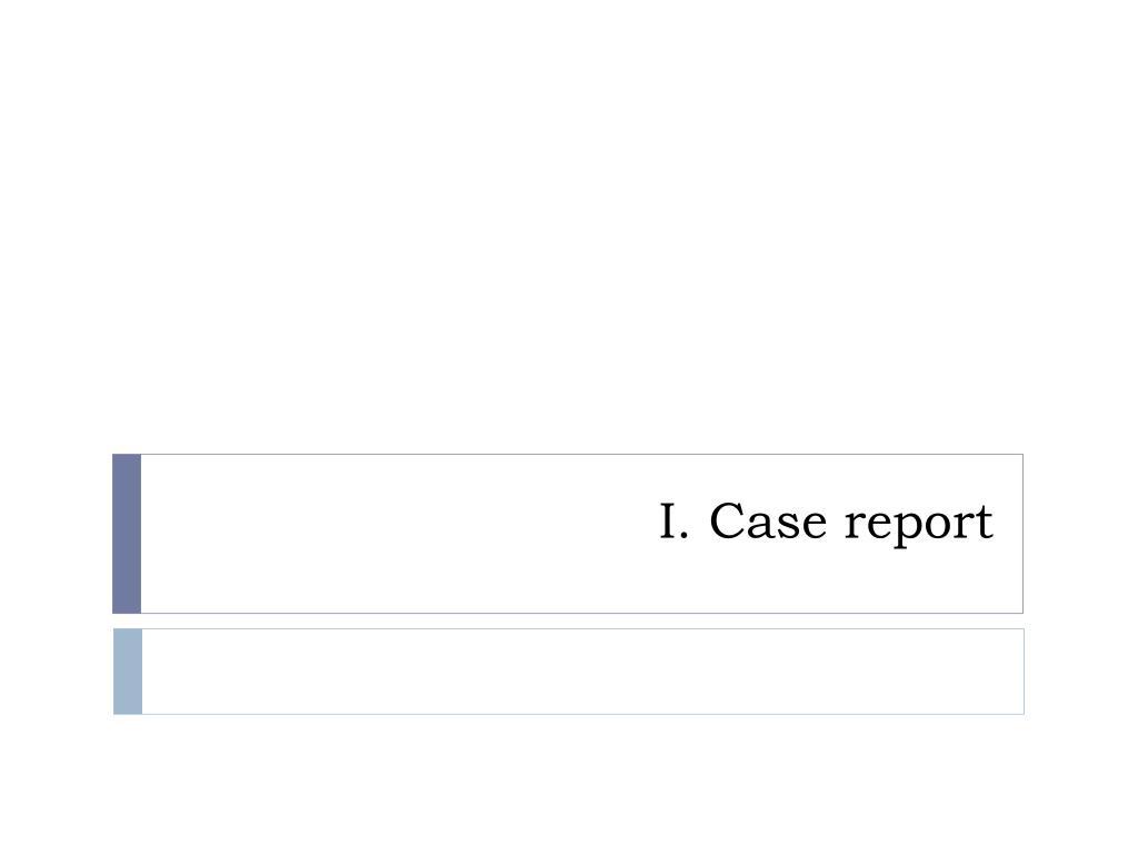 I. Case report