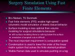 surgery simulation using fast finite elements