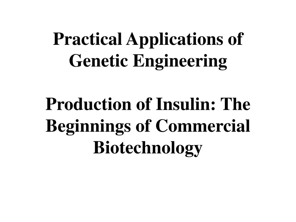 Practical Applications of Genetic Engineering