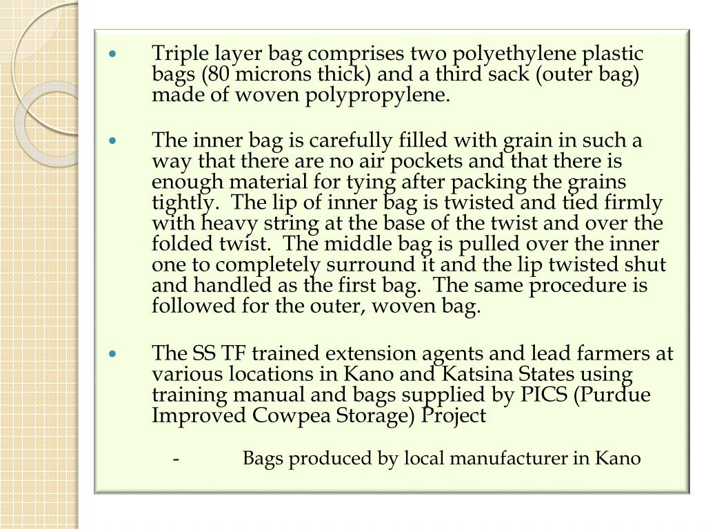 Triple layer bag comprises two polyethylene plastic bags (80 microns thick) and a third sack (outer bag) made of woven polypropylene.