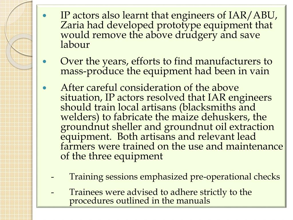 IP actors also learnt that engineers of IAR/ABU, Zaria had developed prototype equipment that would remove the above drudgery and save