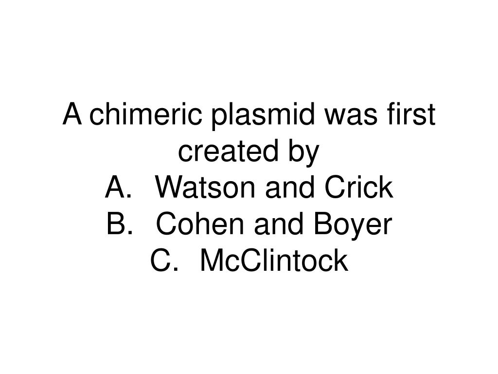 A chimeric plasmid was first created by