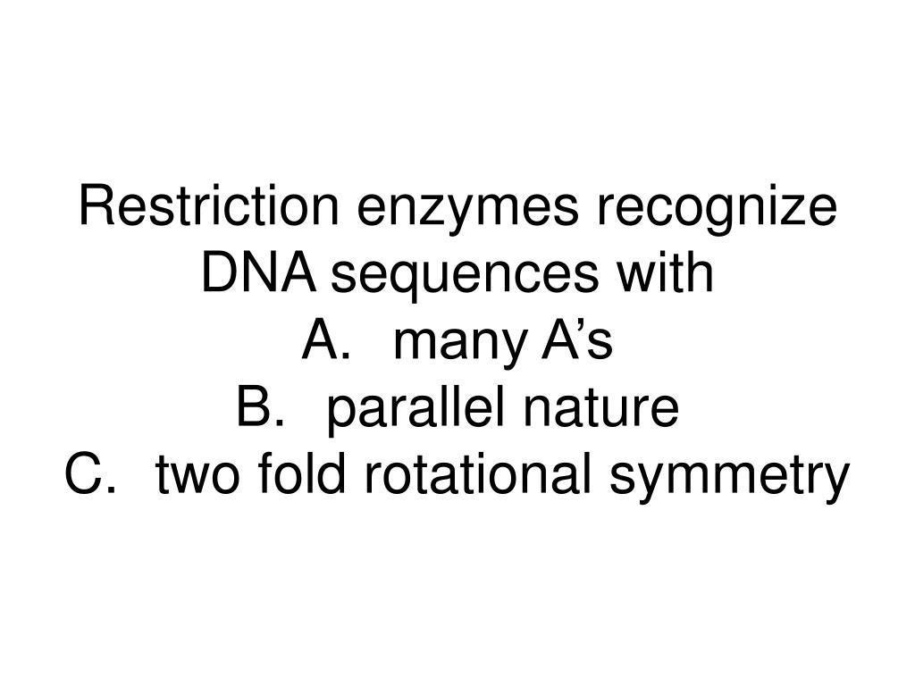 Restriction enzymes recognize DNA sequences with
