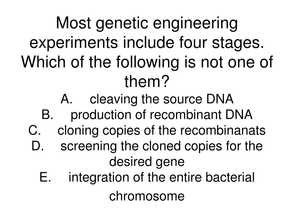 Most genetic engineering experiments include four stages. Which of the following is not one of them?
