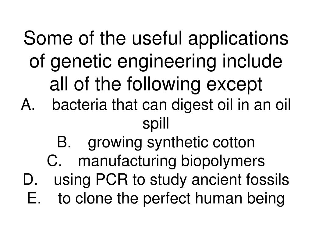 Some of the useful applications of genetic engineering include all of the following except