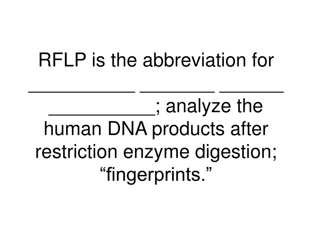 """RFLP is the abbreviation for __________ _______ ______ __________; analyze the human DNA products after restriction enzyme digestion; """"fingerprints."""""""
