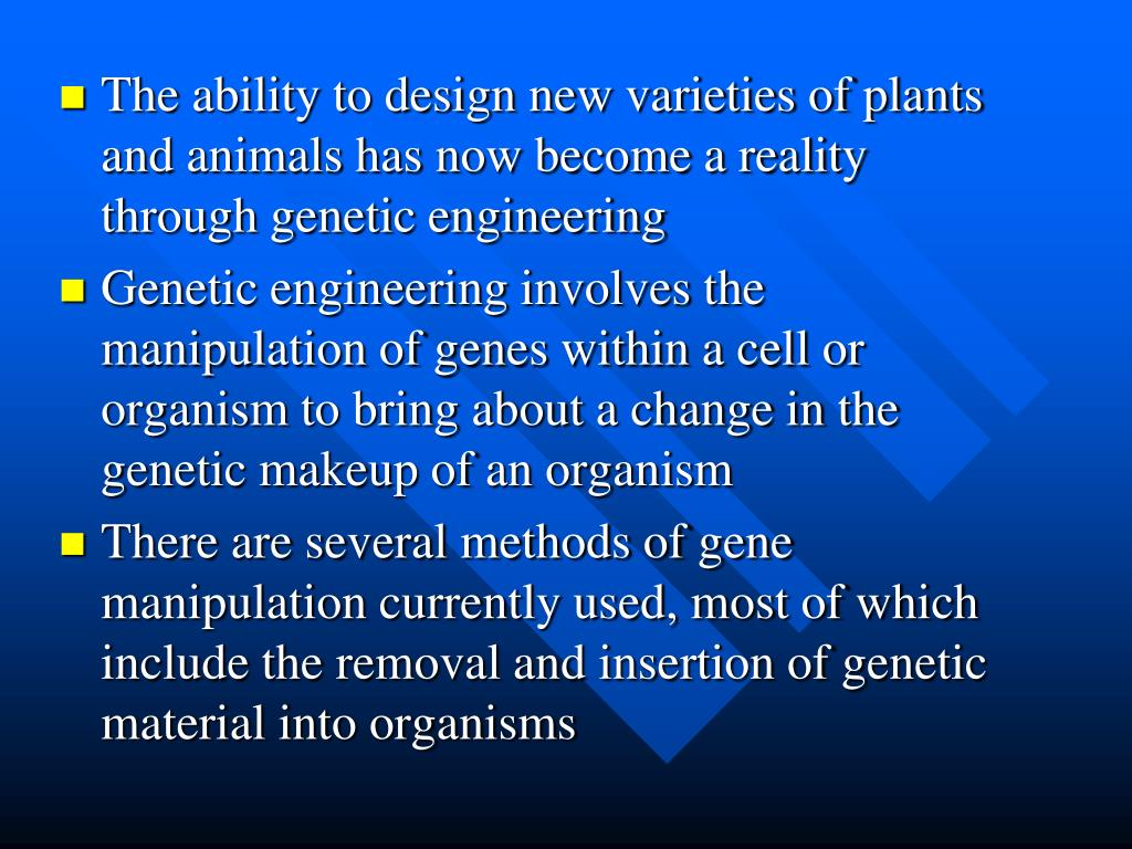 The ability to design new varieties of plants and animals has now become a reality through genetic engineering