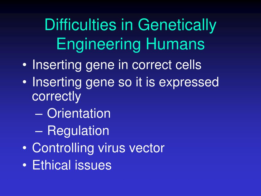 Difficulties in Genetically Engineering Humans