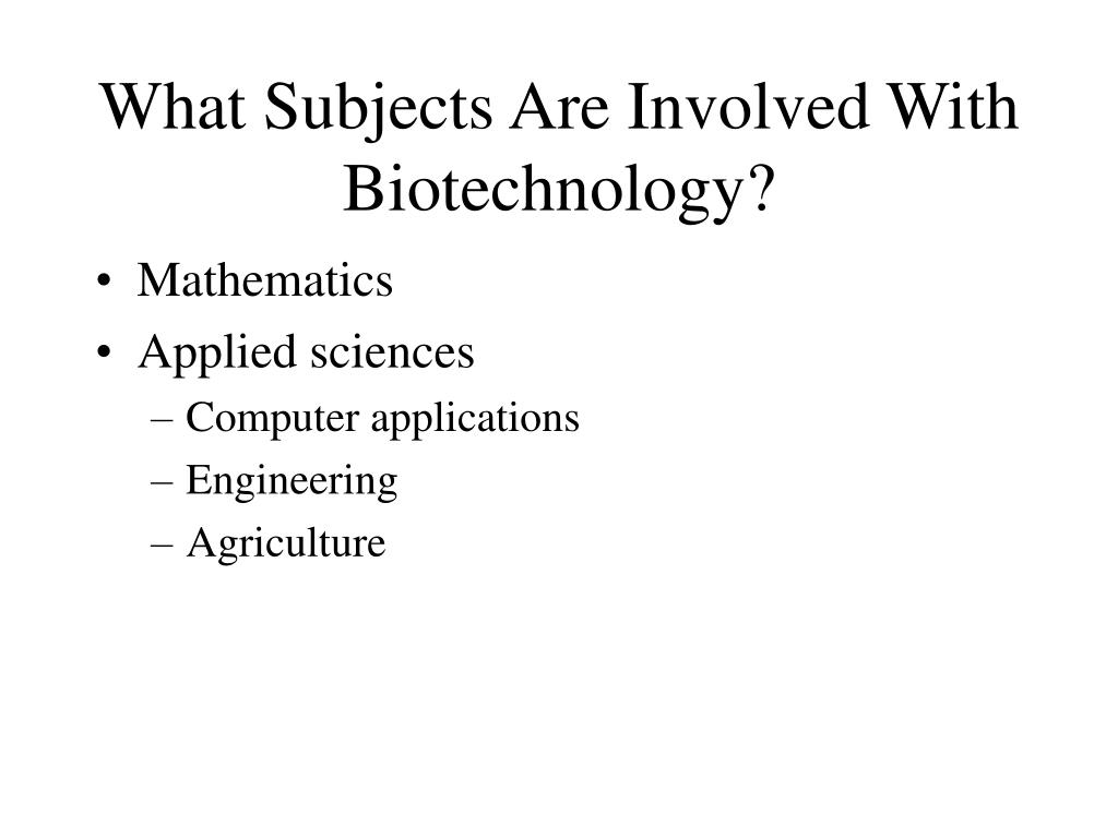 What Subjects Are Involved With Biotechnology?