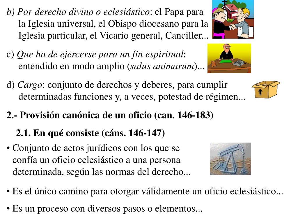 b) Por derecho divino o eclesiástico