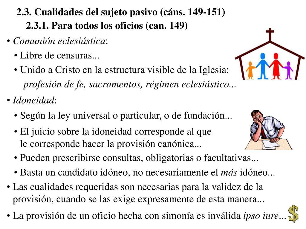 2.3. Cualidades del sujeto pasivo (cáns. 149-151)