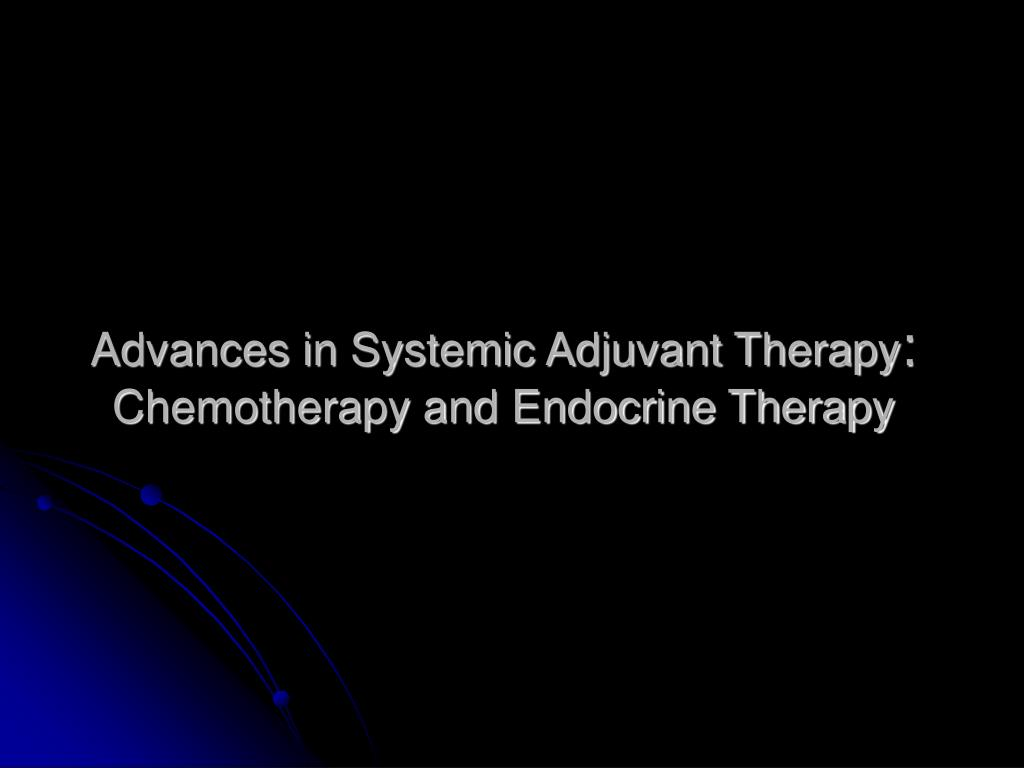 Advances in Systemic Adjuvant Therapy
