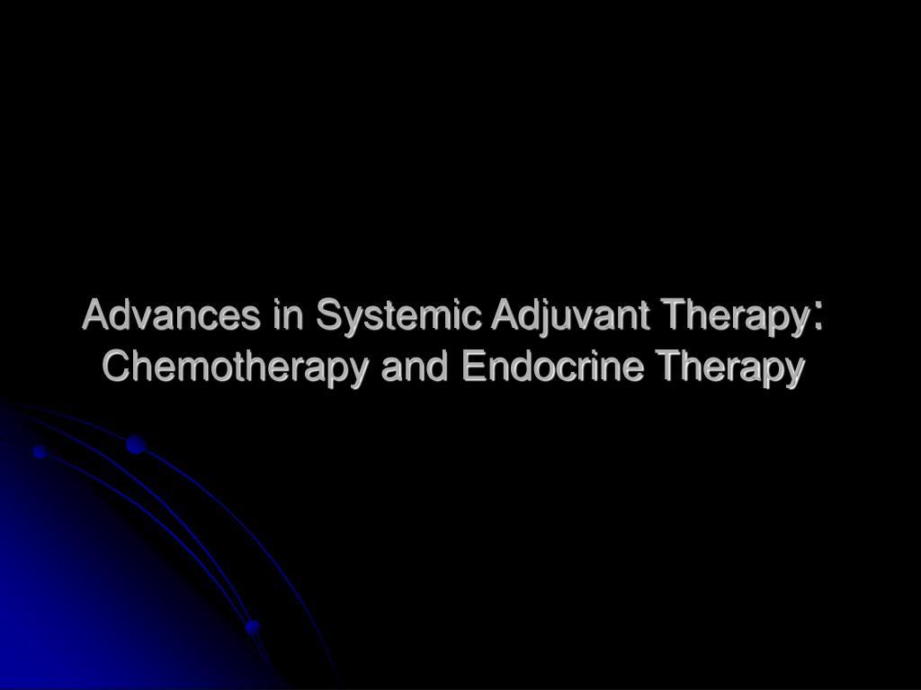 Advances in Systemic Adjuvant Therapy