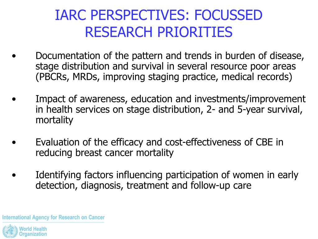 IARC PERSPECTIVES: FOCUSSED RESEARCH PRIORITIES