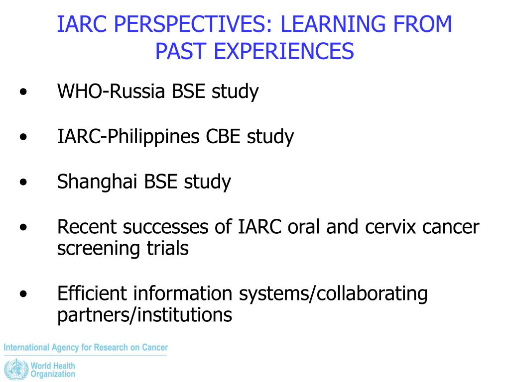 IARC PERSPECTIVES: LEARNING FROM PAST EXPERIENCES