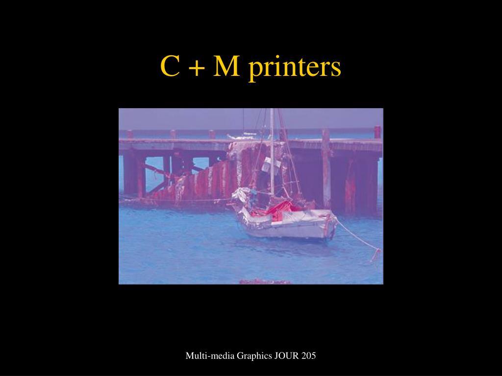 C + M printers