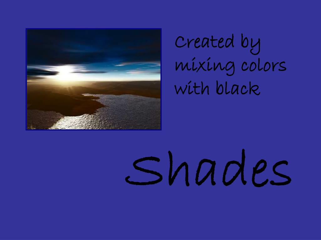 Created by mixing colors with black