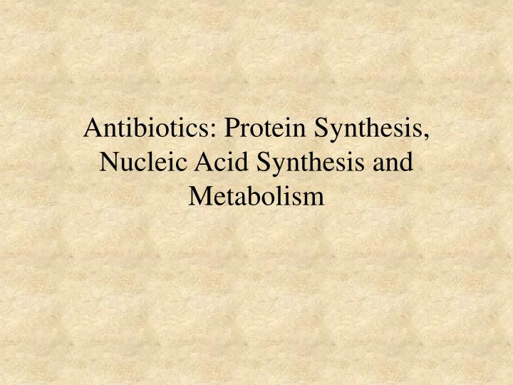 Antibiotics protein synthesis nucleic acid synthesis and metabolism l.jpg