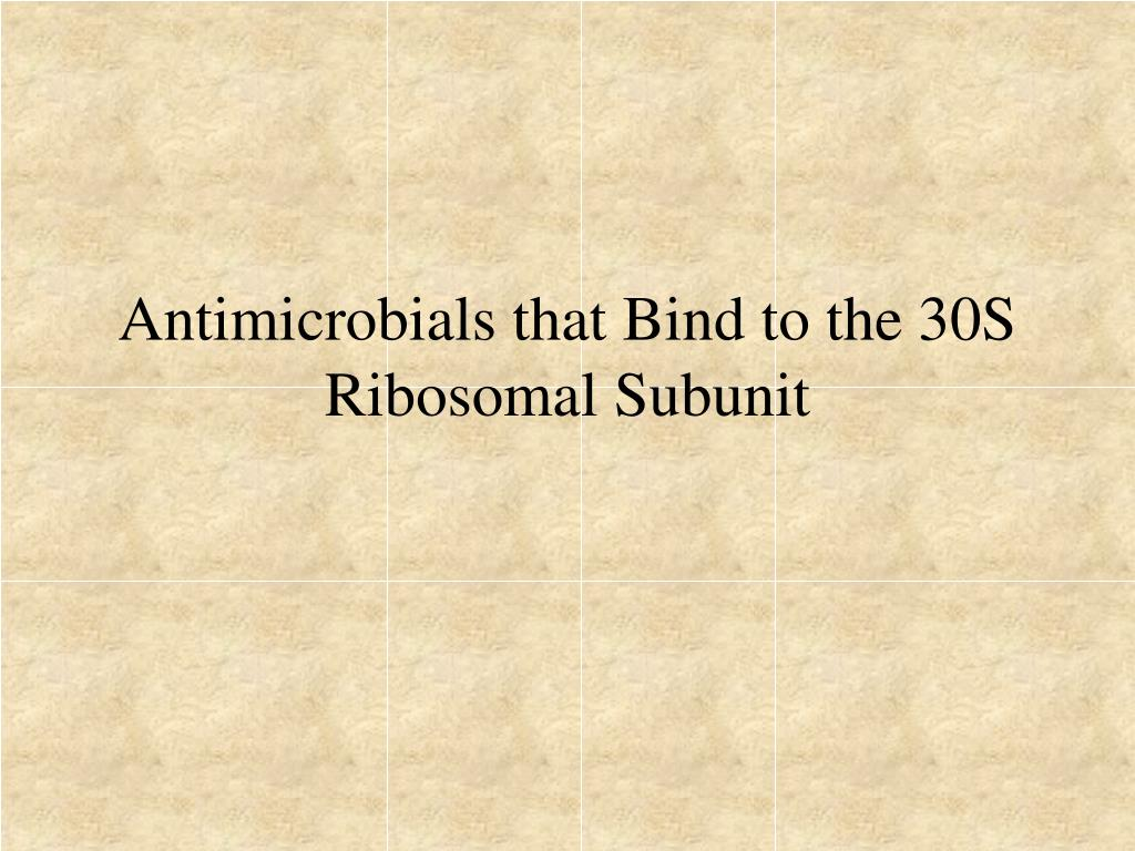 Antimicrobials that Bind to the 30S Ribosomal Subunit