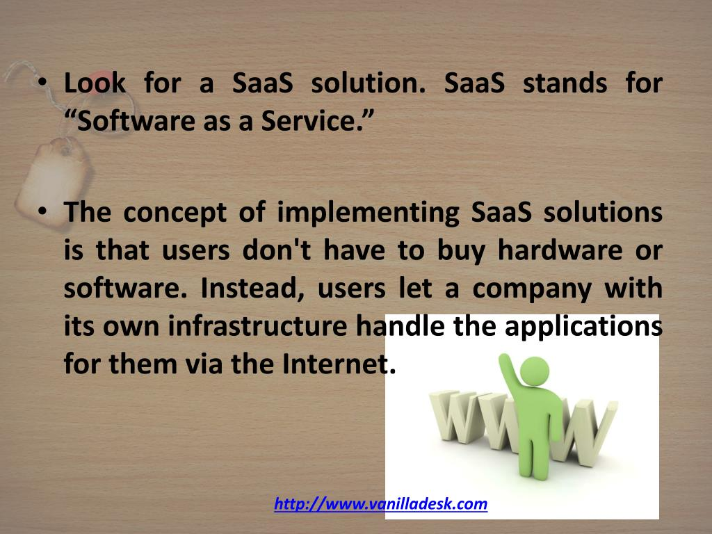 """Look for a SaaS solution. SaaS stands for """"Software as a Service."""""""