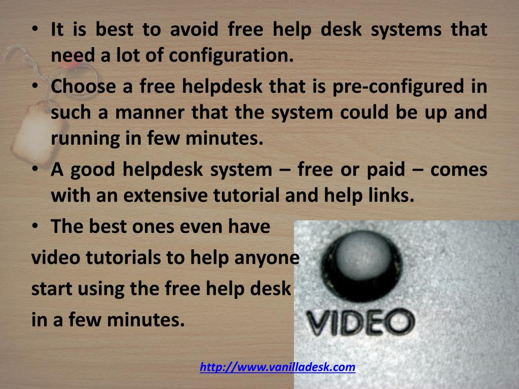 It is best to avoid free help desk systems that need a lot of configuration.