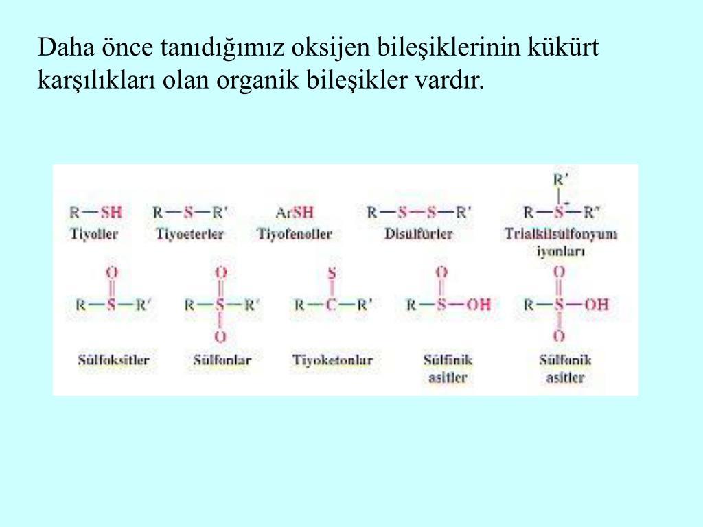 Daha önce tanıdığımız oksijen bileşiklerinin kükürt karşılıkları olan organik bileşikler vardır.