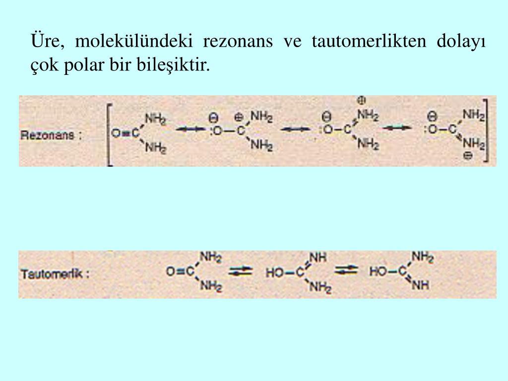 Üre, molekülündeki rezonans ve tautomerlikten dolayı çok polar bir bileşiktir